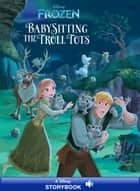 Frozen: Anna & Elsa: Babysitting the Troll Tots - A Disney Read-Along ebook by Disney Book Group