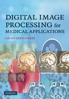 Digital Image Processing for Medical Applications ebook by Geoff Dougherty