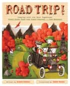 Road Trip! - Camping with the Four Vagabonds: Thomas Edison, Henry Ford, Harvey Firestone, and John Burroughs ebook by Claudia Friddell, Jeremy Holmes