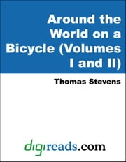 Around the World on a Bicycle (Volumes I and II) ebook by Stevens, Thomas