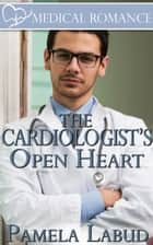 The Cardiologist's Open Heart ebook by Pamela Labud