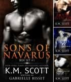 Sons of Navarus Box Set #1 ebook by K.M. Scott,Gabrielle Bisset