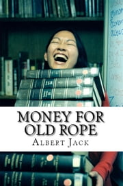 Money for Old Rope - The Origins of Some Things You Thought You Already Knew ebook by Albert Jack