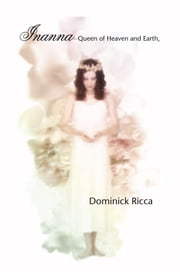 Inanna—Queen of Heaven and Earth, a Screenplay And Many Stories ebook by Dominick Ricca