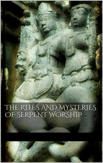 The Rites and Mysteries of Serpent Worship ebook by AA. VV.