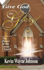 The Power in the Local Church ebook by Kevin Wayne Johnson