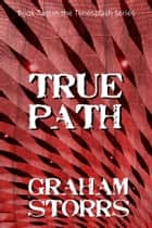 True Path - Book 2 of the Timesplash Series ebook by Graham Storrs