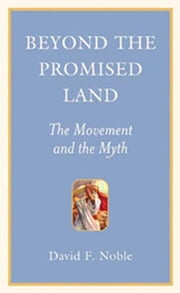 Beyond the Promised Land - The Movement and the Myth ebook by David F. Noble
