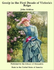 Gossip in the First Decade of Victoria's Reign ebook by John Ashton