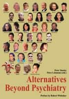 Alternatives Beyond Psychiatry ebook by Peter Stastny / Peter Lehmann