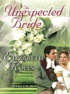 The Unexepected Bride ebook by Elizabeth Rolls