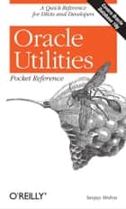 Oracle Utilities Pocket Reference - A Quick Reference for DBAs and Developers ebook by Sanjay Mishra