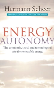 Energy Autonomy - The Economic, Social and Technological Case for Renewable Energy ebook by Hermann Scheer