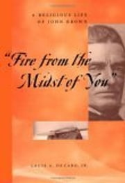 """Fire From the Midst of You"" - A Religious Life of John Brown ebook by Louis A Decaro, Jr."