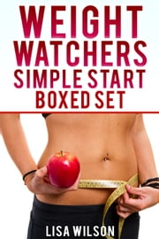 Weight Watchers: The WEIGHT WATCHERS Simple Start - Learn How To Lose Up Than 25 LBS In 30 Days With Weight Watchers Simple Start! ebook by Lisa Williams