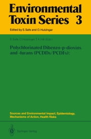 Polychlorinated Dibenzo-p-dioxins and -furans (PCDDs/PCDFs): Sources and Environmental Impact, Epidemiology, Mechanisms of Action, Health Risks ebook by Stephen Safe,Otto Hutzinger,Thomas A. Hill