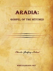 ARADIA: Gospel of the Witches ebook by Leland, Charles Godfrey
