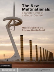 The New Multinationals - Spanish Firms in a Global Context ebook by Mauro F. Guillén,Esteban García-Canal