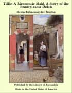 Tillie: A Mennonite Maid, A Story of the Pennsylvania Dutch ebook by Helen Reimensnyder Martin