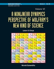 A Nonlinear Dynamics Perspective of Wolfram's New Kind of Science - (Volume VI) ebook by Leon O Chua