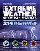 The Extreme Weather Survival Manual ebook by Dennis Mersereau,The Editors of Outdoor Life