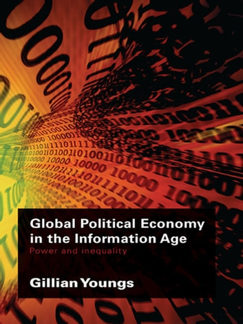 Global Political Economy in the Information Age - Power and Inequality eBook by Gillian Youngs