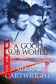 A Good sub Would ebook by Sierra Cartwright