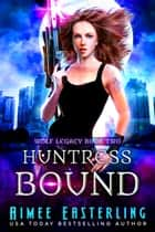 Huntress Bound ebook by Aimee Easterling
