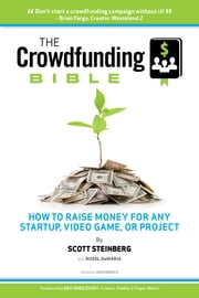 The Crowdfunding Bible - How to Raise Money for Any Startup, Video Game or Project ebook by Scott Steinberg