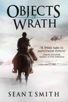 Objects of Wrath ebook by Sean T. Smith