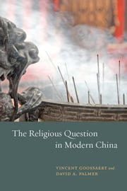 The Religious Question in Modern China ebook by Vincent Goossaert,David A. Palmer