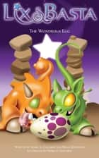 The Wondrous Egg - Lix and Basta ebook by Brian Rathbone, Mark A. Gilchrist