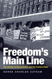Freedom's Main Line - The Journey of Reconciliation and the Freedom Rides ebook by Derek Charles Catsam