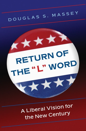 "Return of the ""L"" Word - A Liberal Vision for the New Century ebook by Douglas S. Massey"