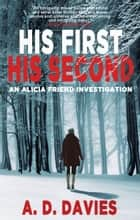 His First His Second - An Alicia Friend Investigation ebook by A. D. Davies