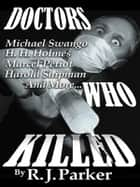 DOCTORS WHO KILLED - Serial Killers True Crime ebook by RJ Parker