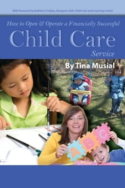How to Open & Operate a Financially Successful Child Care Service ebook by Tina Musial