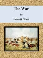 The War ebook by James H. Wood