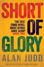 Short of Glory ebook by Alan Judd