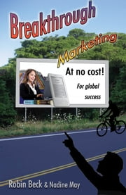 Breakthrough Marketing at no Cost - For Global Success ebook by Robin Beck,Nadine May