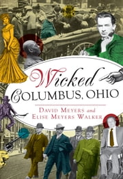 Wicked Columbus, Ohio ebook by David Myers,Elise Meyers Walker