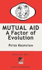 MUTUAL AID - A Factor of Evolution ebook by Peter Kropotkin