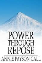 Power Through Repose ebook by Annie Payson Call
