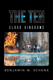 The Ten - Cloud Kingdoms ebook by Benjamin W. Schenk