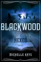 Blackwood: A Hexed Story (EOR) ebook by Michelle Krys