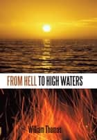 From Hell to High Waters ebook by William Thomas