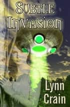 Subtle Invasion ebook by Lynn Crain