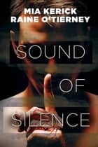 Sound of Silence ebook by Raine O'Tierney, Mia Kerick