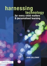 Harnessing Technology for Every Child Matters and Personalised Learning ebook by John Galloway
