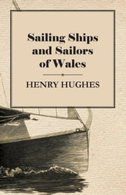 Sailing Ships and Sailors of Wales ebook by Henry Hughes